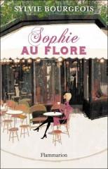 Sylvie Bourgeois, Sophie, Flore, roman mai 2012, comédie, Flammarion, Guillaume Robert