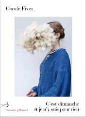 Carole Fives, C'est dimanche et je n'y suis pour rien, Gallimard