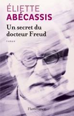 un secret du docteur Freud - Eliette Abecassis - Flammarion