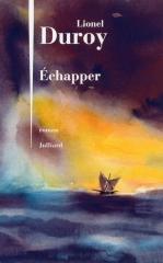 Lionel Duroy, Echapper, Julliard