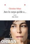 Christine Orban; Avec le corps qu'elle a; Albin Michel; Petite Maison; Prix littéraire; Nice; Mai 2018; littérature française