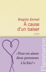 A cause d'un baiser, Brigitte Kernel, roman français, nouveauté littéraire 2012, flammarion, guillaume robert, fais moi oublier, littérature française